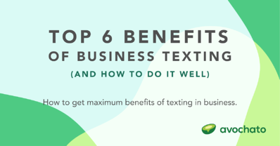 Top 6 benefits of texting in business (and how to do it well)