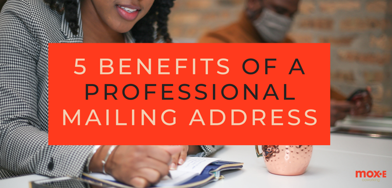 4 Benefits of Having a Professional Virtual Mailing Address