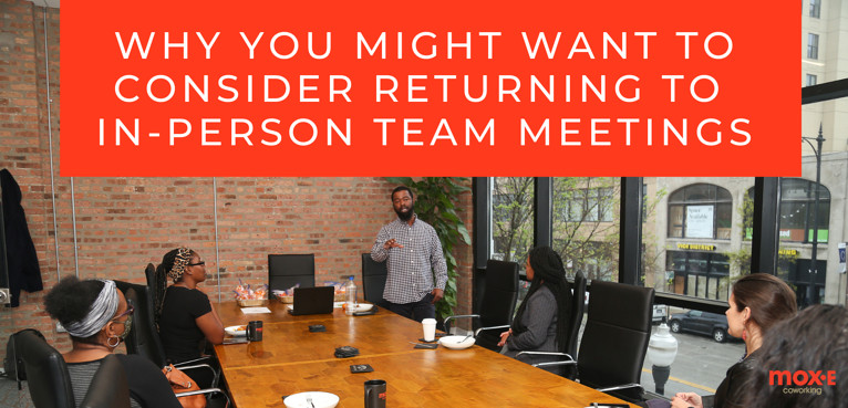 4 Reasons Why You Might Want To Consider Returning To In-Person Team Meetings