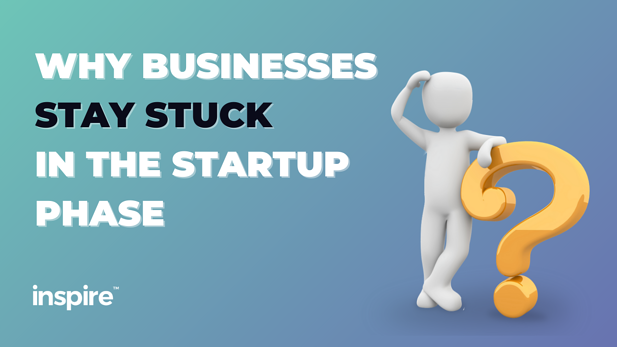 Why Businesses Stay Stuck In The Startup Phase