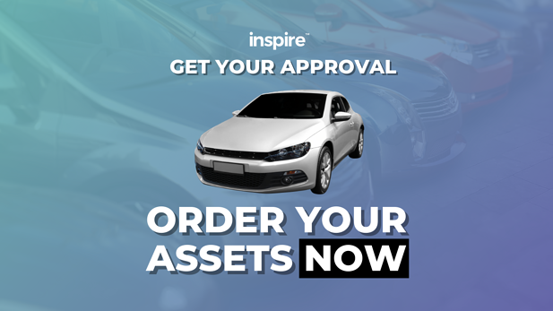 Get Your Approval & Order Your Assets NOW