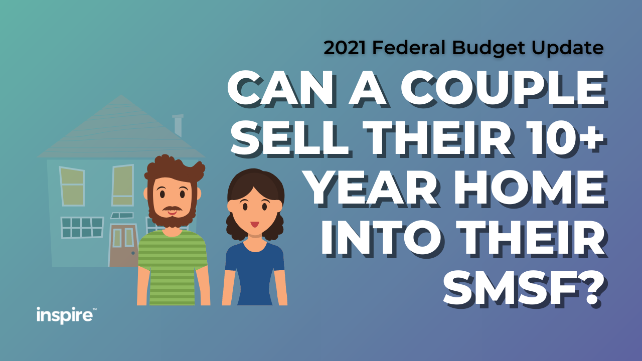 Federal Budget: Can A Couple Sell Their 10+ Year Home Into Their SMSF?