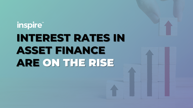 Interest Rates In Asset Finance Are On The Rise