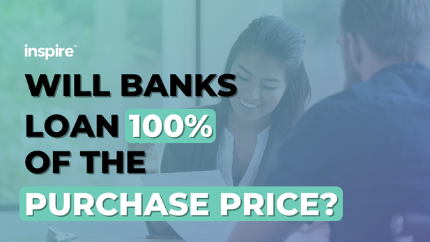 Will Banks Loan 100% Of The Purchase Price?