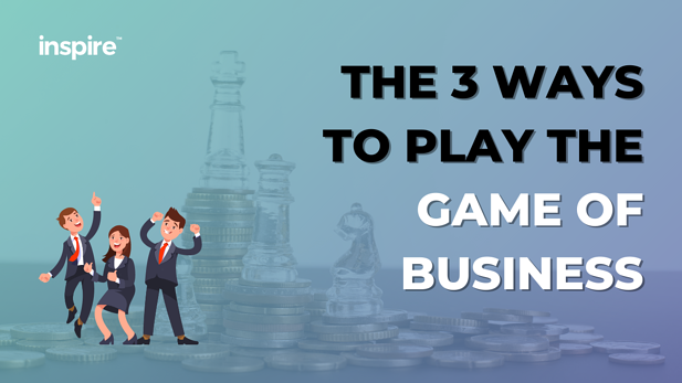 The 3 Ways To Play The Game Of Business