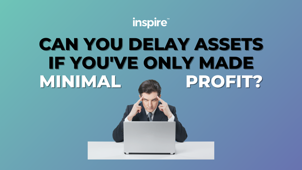 Can You Delay Assets If You've Only Made A Minimal Profit?
