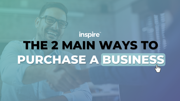 The 2 Main Ways To Purchase A Business