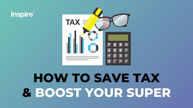 How To Save Tax & Boost Your Super
