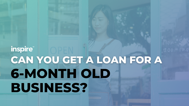 Can You Get A Loan For A 6-Month Old Business?