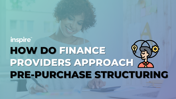 How Do Finance Providers Approach Pre-Purchase Structuring?
