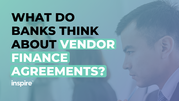 What Do Banks Think About Vendor Finance Agreements?