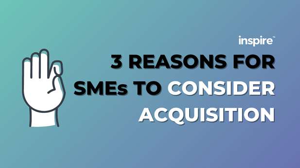 3 Reasons For SMEs To Consider Acquisition