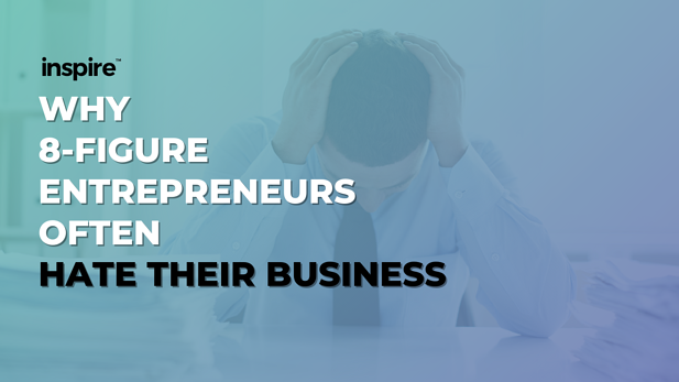 Why 8-Figure Entrepreneurs Often Hate Their Business