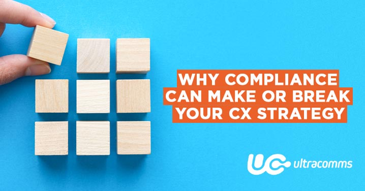 Why compliance can make or break your CX strategy