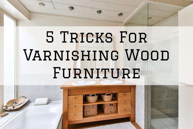 5 Tricks For Varnishing Wood Furniture in Omaha, NE