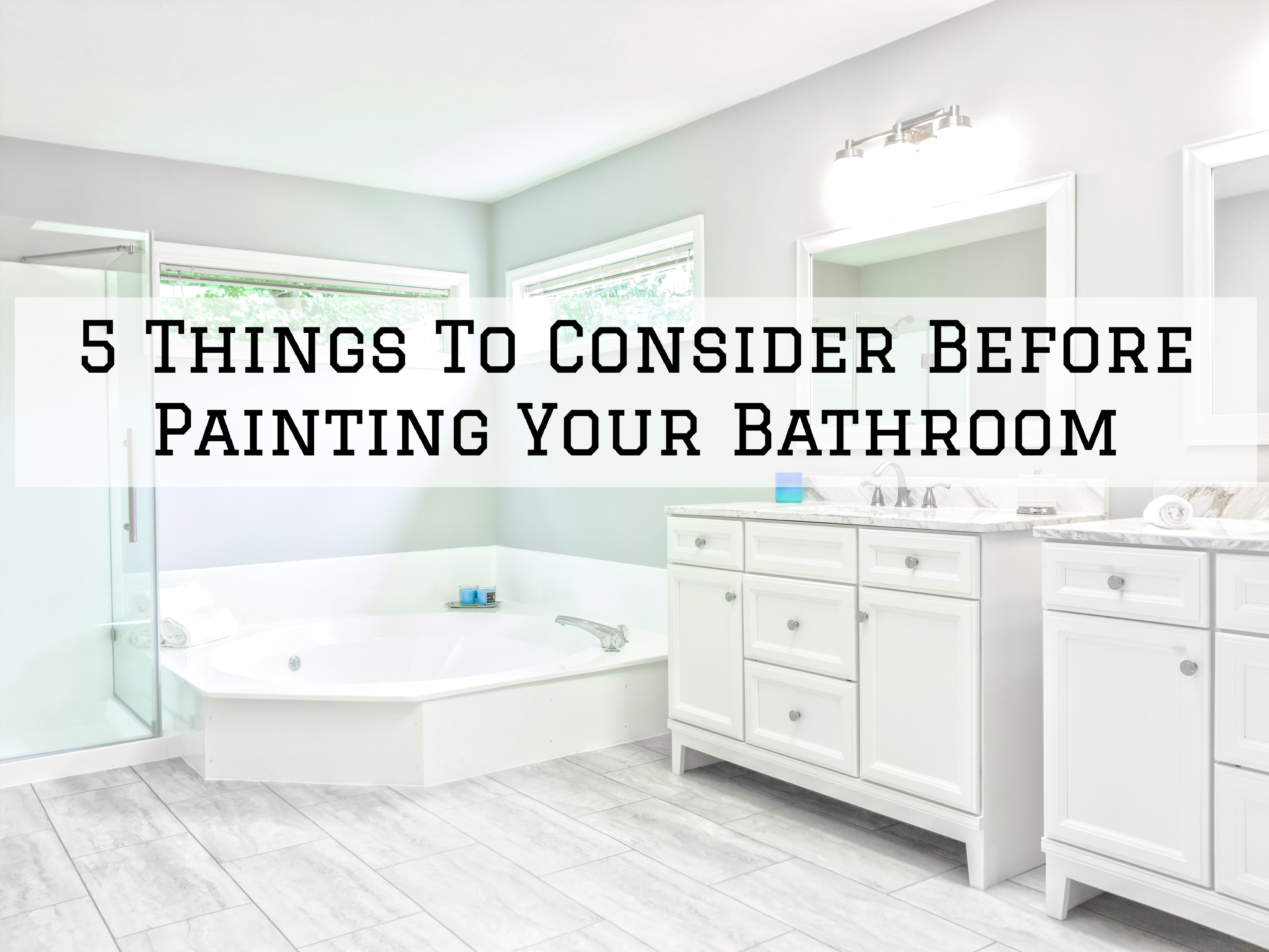 5 Things To Consider Before Painting Your Bathroom in Omaha, NE