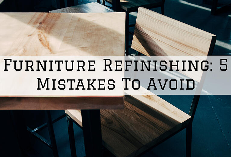 Furniture Refinishing In Omaha, NE: 5 Mistakes To Avoid