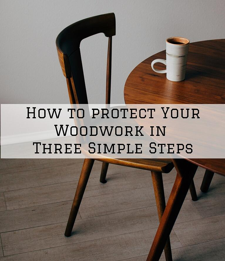 How to protect Your Woodwork in Three Simple Steps