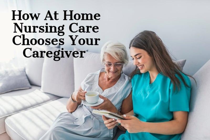 How At Home Nursing Care Chooses Caregivers