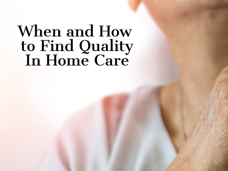 How and When to Find a Quality In Home Care Agency