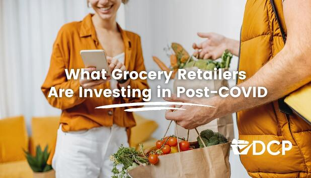 What Grocery Retailers Are Investing in Post-COVID