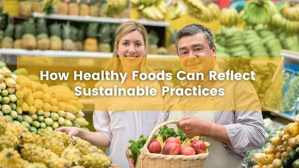 How Healthy Foods Can Reflect Sustainable Practices