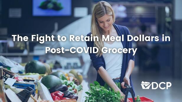 The Fight to Retain Meal Dollars in Post-COVID Grocery