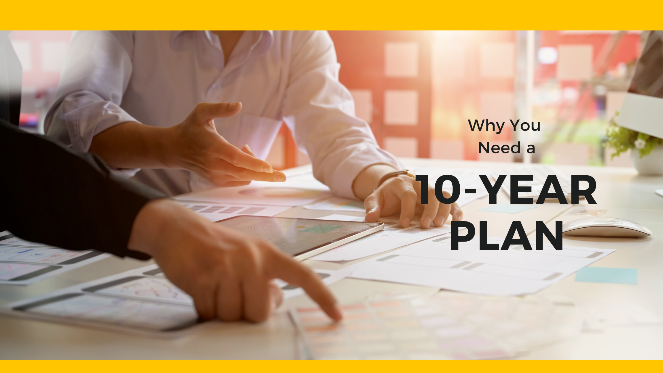 Why You Need a 10-year Plan