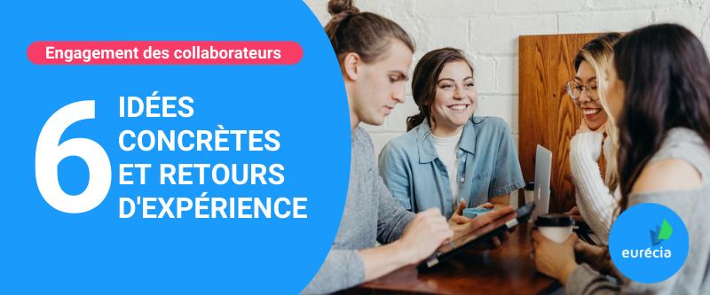 Engagement collaborateurs : idées concrètes et retour d'expérience