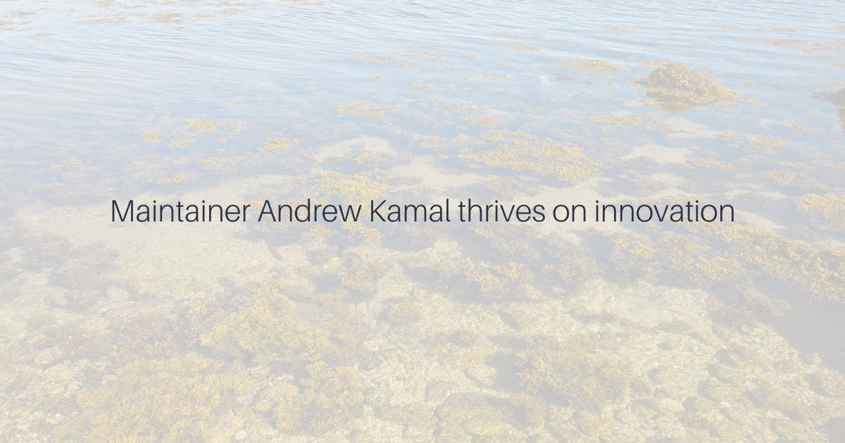 Maintainer Andrew Kamal thrives on innovation