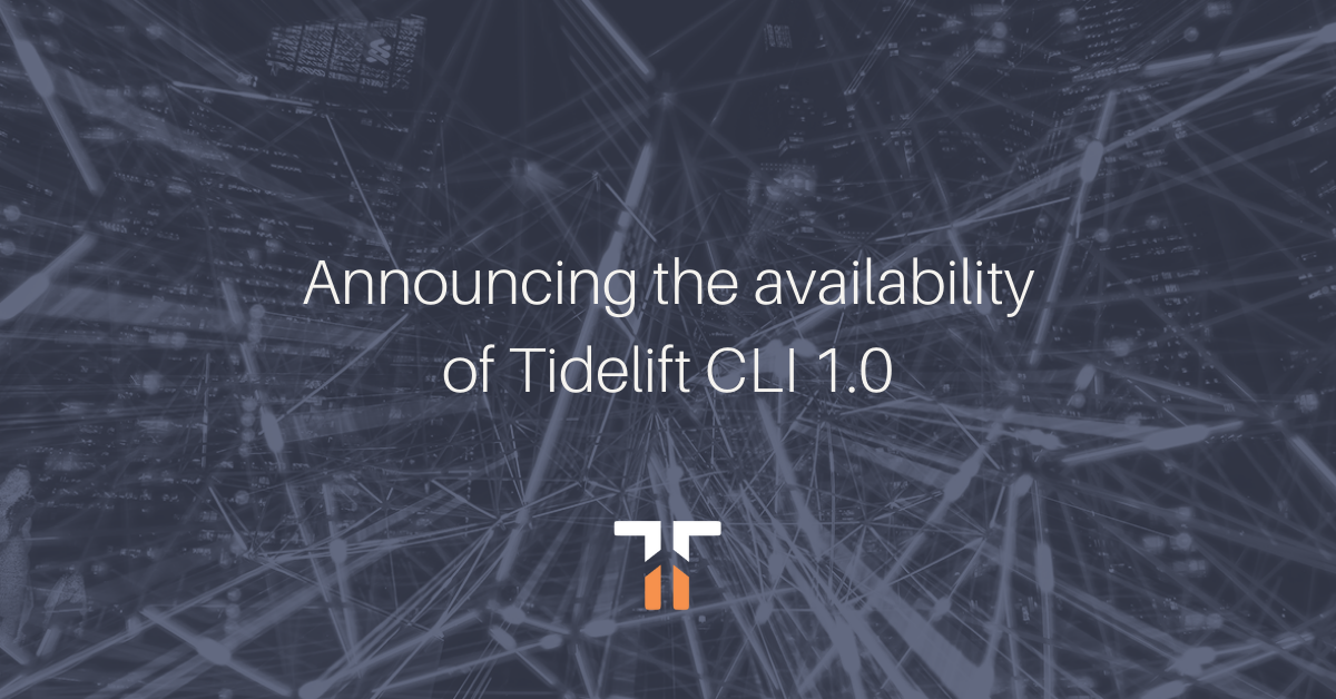 Announcing the availability of Tidelift CLI 1.0