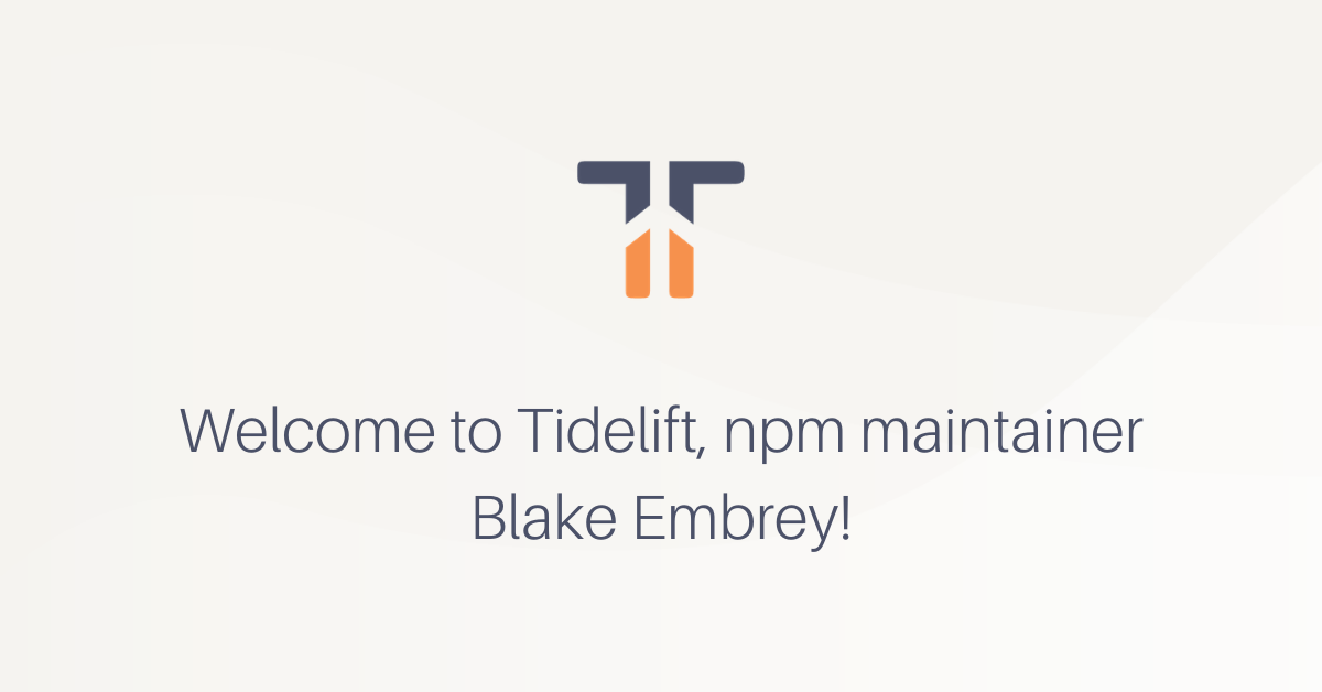 Welcome to Tidelift, npm maintainer Blake Embrey!