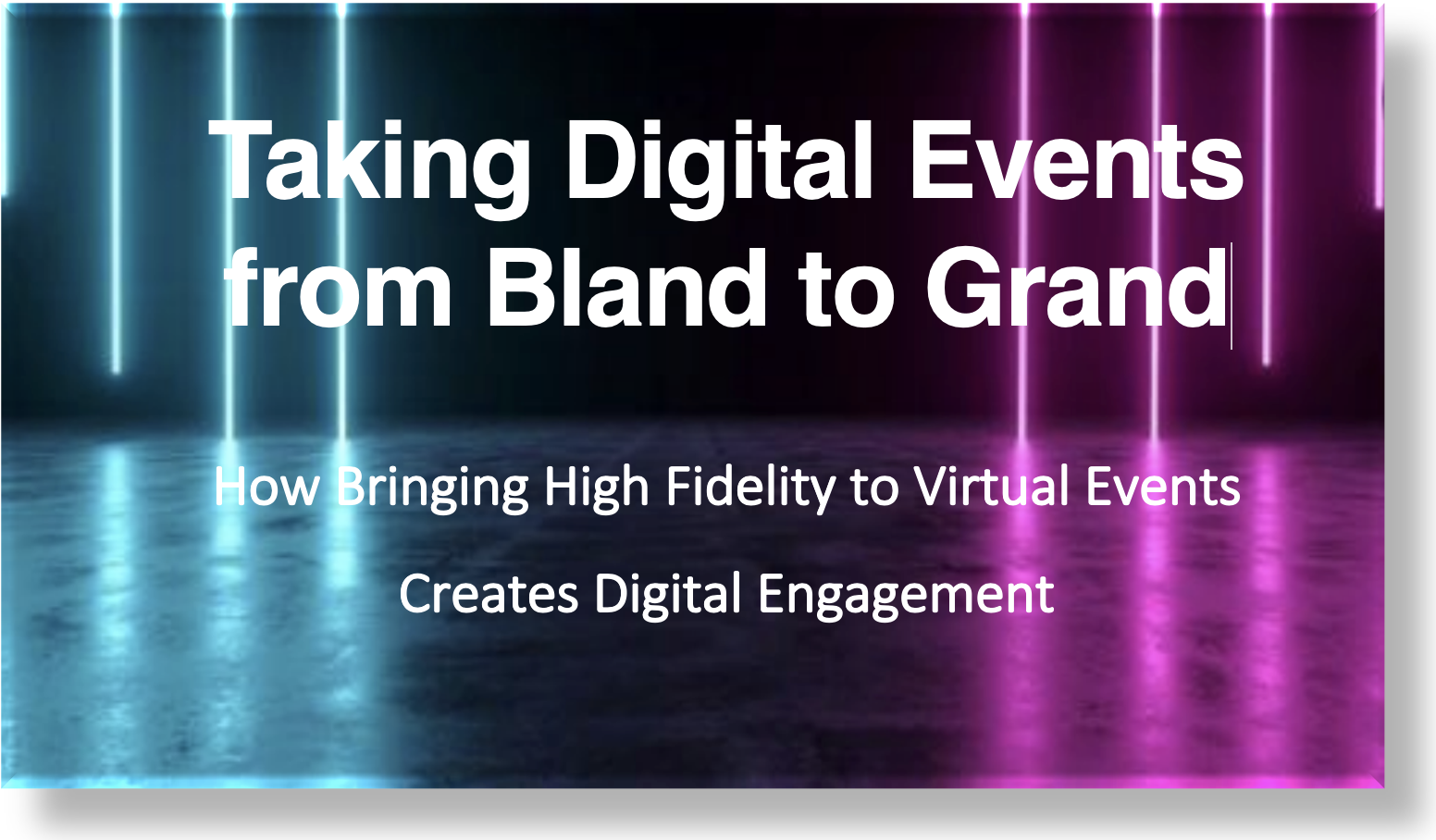 Taking Digital Events from Bland to Grand