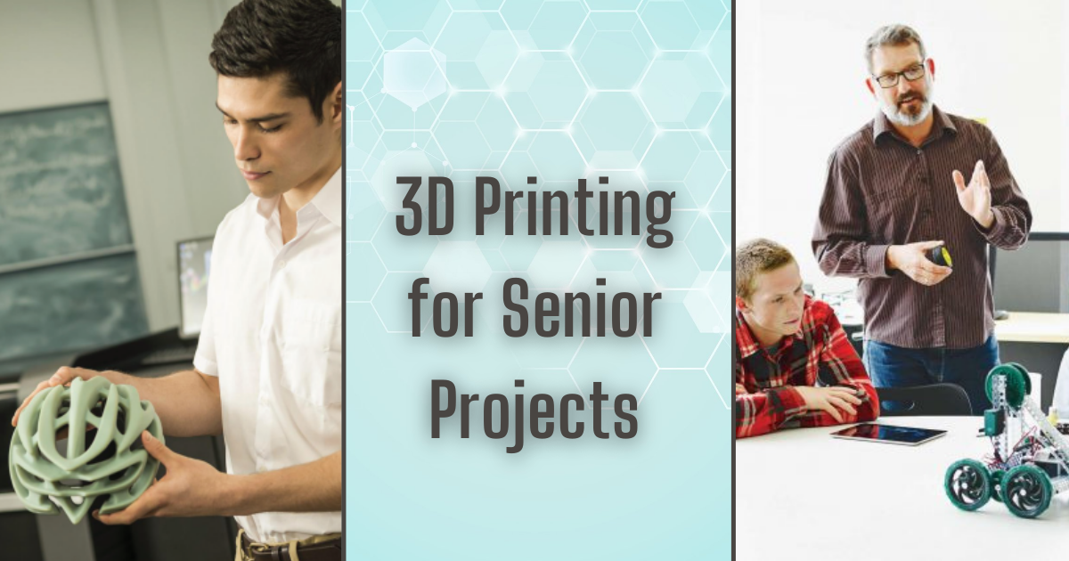 Why You Should Use 3D Printing for Capstone and Senior Design Projects