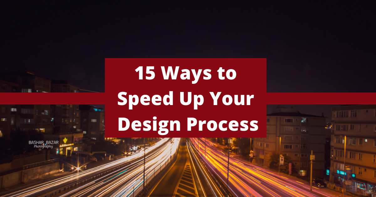 15 Ways to Speed Up Your Design Process