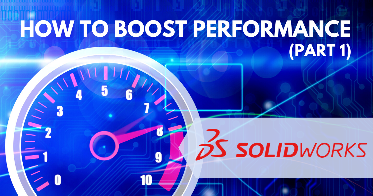 How to Boost SOLIDWORKS Performance: System Environment