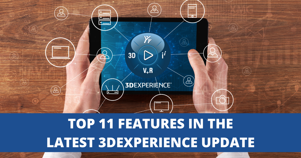 Top 11 Features in the Latest 3DEXPERIENCE Update (FD07)