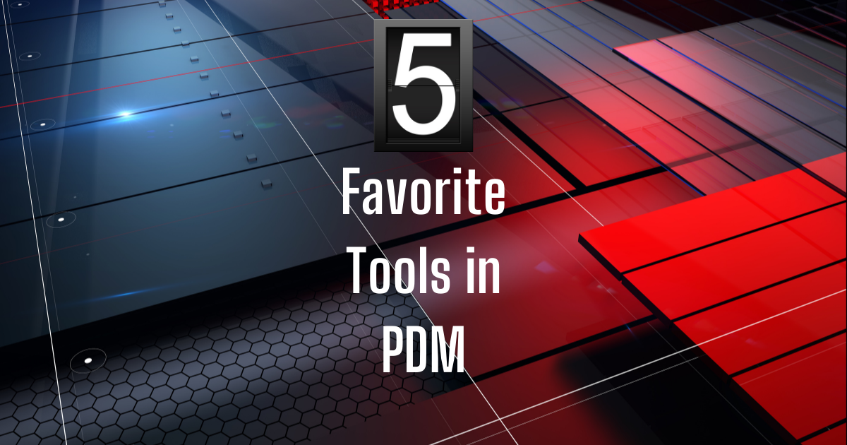Top 5 Favorite Tools in SOLIDWORKS PDM