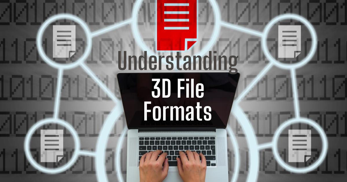 Understanding Your 3D File Formats