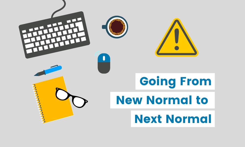 Going from New Normal to Next Normal