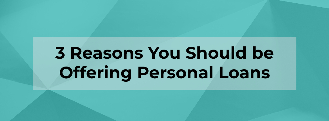 Blog Banner - 3 Reasons you should be offering personal loans
